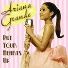 Ariana Grande - Put Your Hearts Up (CDS)