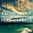 Calvin Harris - We'll Be Coming Back (MCD) (Feat. Example)