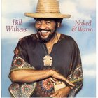 Bill Withers - Naked And Warm (Remastered 2010)