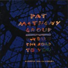 Pat Metheny Group - The Road To You