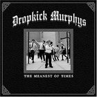 Dropkick Murphys - The Meanest Of Times (Australian Edition)
