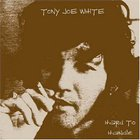 Tony Joe White - Hard To Handle