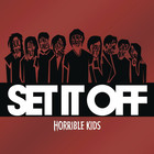 Set It Off - Horrible Kids