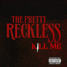 The Pretty Reckless - Kill Me (CDS)