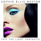 Sophie Ellis-Bextor - Trip The Light Fantastic (Special Edition)