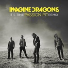 Imagine Dragons - It's Time (Passion Pit Remix) (CDS)