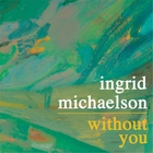 Ingrid Michaelson - Without You (CDS)