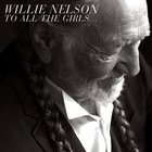 Willie Nelson - To All The Girls...