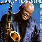 Stanley Turrentine - Do You Have Any Sugar