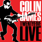 Colin James - Twentyfive Live