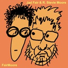 R. Stevie Moore - Fairmoore (With Jad Fair)