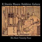 R. Stevie Moore - Hobbies Galore