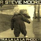 R. Stevie Moore - Tra La La La Phooey!