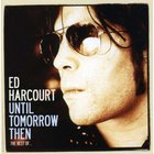 Ed Harcourt - Until Tomorrow Then (The Best Of) CD2