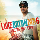 Luke Bryan - Spring Break 6...Like We Ain't Ever (EP)