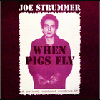 Joe Strummer - When Pigs Fly