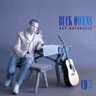 Buck Owens - Act Naturally: The Buck Owens Recordings 1953-1964 CD5