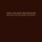Hiss Golden Messenger - Brother, Do You Know The Road? (CDS)