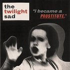 The Twilight Sad - I Became A Prostitute (EP)