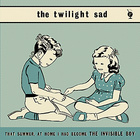 The Twilight Sad - That Summer, At Home I Had Become The Invisible Boy (CDS)