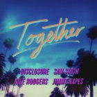 Disclosure - Together (With Nile Rodgers, Sam Smith & Jimmy Napes)