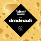 Deadmau5 - The Reward Is Cheese (Remixes)