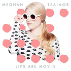 Meghan Trainor - Lips Are Movin (CDS)