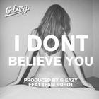 G-Eazy - I Don't Believe You (Feat. Team Robot) (CDS)