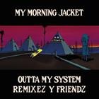 My Morning Jacket - Outta My System Remixez Y Friendz