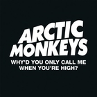 Arctic Monkeys - Why'd You Only Call Me When You're High? (CDS)