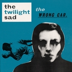 The Twilight Sad - The Wrong Car (EP)