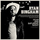 Ryan Bingham - Fear & Saturday Night