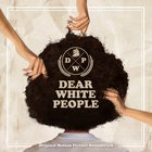 Various Artists - Dear White People (Original Motion Picture Soundtrack)