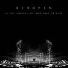 Birdpen - In The Company Of Imaginary Friends
