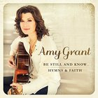 Amy Grant - Be Still & Know: Hymns & Faith
