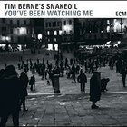 Tim Berne - You've Been Watching Me