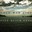 Cold War Kids - Five Quick Cuts (EP)