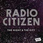 Radio Citizen - Night & City