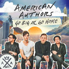 American Authors - Go Big Or Go Home (CDS)