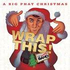 Gordon Goodwin's Big Phat Band - A Big Phat Christmas Wrap This!