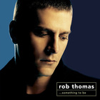 Rob Thomas - ...Something To Be (Special Edition) CD1