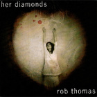 Rob Thomas - Her Diamonds (CDS)