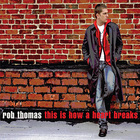 Rob Thomas - This Is How A Heart Breaks (CDS)