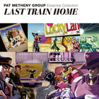 Pat Metheny Group - Essential Collection: Last Train Home