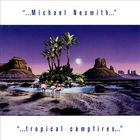 Michael Nesmith - Tropical Campfires