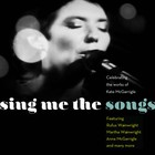 Various Artists - Sing Me The Songs: Celebrating The Work Of Kate Mcgarrigle