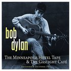 Bob Dylan - Minneapolis Hotel Tape & The Gaslight Cafe