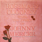 Rosemary Clooney - Sings The Lyrics Of Johnny Mercer