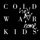 Cold War Kids - Hold My Home (Deluxe Edition)