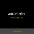 Uriah Heep - It Was 40 Years Ago